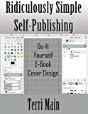 Ridiculously Simple Self-Publishing: Do-It-Yourself E-Book Cover Design (Wordmaster 99 Cent Self-Publishing Library 4)
