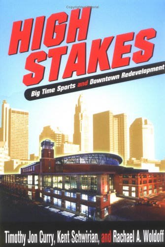 High Stakes: Bigtime Sports & Downtown Redevelopment (Urban Life & Urban Landscape)