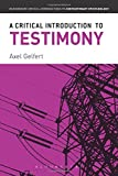 A Critical Introduction to Testimony (Bloomsbury Critical Introductions to Contemporary Epistemology)