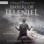 Betrayer's Bane: Embers of Illeniel, Book 3 | Michael G. Manning
