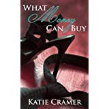 What Money Can Buy (Billionaire Domination and Submission BDSM Erotic Romance) ~ Katie Cramer