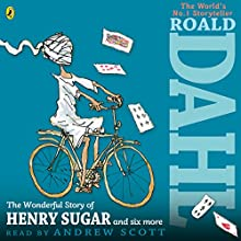 The Wonderful Story of Henry Sugar and Six More (       UNABRIDGED) by Roald Dahl Narrated by Andrew Scott