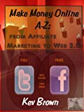 Make Money Online A-W: From Affiliate Marketing to Web 2.0