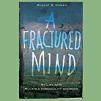 A Fractured Mind: My Life with Multiple Personality Disorder (       ungekürzt) von Robert B. Oxnam Gesprochen von: William Dufris