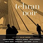 Tehran Noir Hörbuch von Salar Abdoh (editor and translator) Gesprochen von: Lameece Issaq, Fajer Al-Kaisi, Peter Ganim