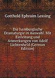 Die hamburgische Dramaturgie in Auswahl. Mit Einleitung und Anmerkungen von Adolf Lichtenheld (German Edition)
