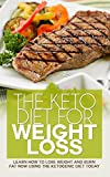 The Keto Diet For Weight Loss: Learn how to lose weight and burn Fat NOW using the Ketogenic Diet Today