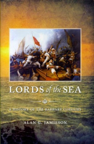 Lords of the Sea: A History of the Barbary Corsairs Lords of the Sea