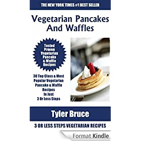 Only N Only 3 Steps Vegetarian Pancakes & Waffles: Collection of 30 Top Class Healthy, Easy, Super-Delicious & Most Popular Vegetarian Pancakes & Waffles ... In Just 3 Or Less Steps (English Edition)