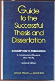 Guide to the Successful Thesis and Dissertation: Conception to Publication - A Handbook for Students and Faculty (Books in Library and Information Science Series)