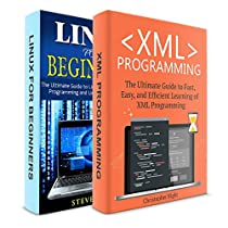 LINUX FOR BEGINNERS + XML PROGRAMMING! 2 IN 1 BUNDLE!: BOOK 1: THE ULTIMATE BEGINNER GUIDE TO LINUX + BOOK 2: THE ULTIMATE GUIDE TO FAST, EASY, AND EFFICIENT LEARNING OF XML PROGRAMMING