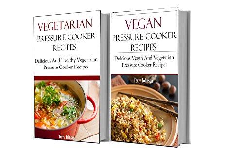 Vegan Pressure Cooker Recipes Box Set: Delicious Vegan And Vegetarian Pressure Cooker Recipes (Vegan Recipes) by Brian Smith