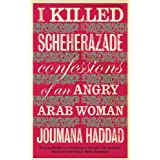 I Killed Scheherazade: Confessions of an Angry Arab Womanby Joumana Haddad