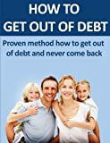 How to Get Out of Debt: Proven Method How to Get Out of Debt and Never Get Back