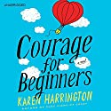 Courage for Beginners (       UNABRIDGED) by Karen Harrington Narrated by Casey Holloway