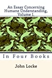 An Essay Concerning Humane Understanding, Volume I.: In Four Books