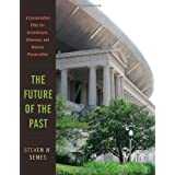 The Future of the Past: A Conservation Ethic for Architecture, Urbanism, and Historic Preservation ~ Steven W. Semes