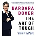 The Art of Tough: Fearlessly Facing Politics and Life Audiobook by Barbara Boxer Narrated by Barbara Boxer, Kirsten Gillibrand - foreword