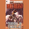 Trouble in Timberline (       UNABRIDGED) by Max Brand Narrated by Dick Hill