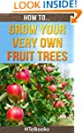 How To Grow Your Very Own Fruit Trees...