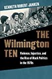 img - for The Wilmington Ten: Violence, Injustice, and the Rise of Black Politics in the 1970s book / textbook / text book