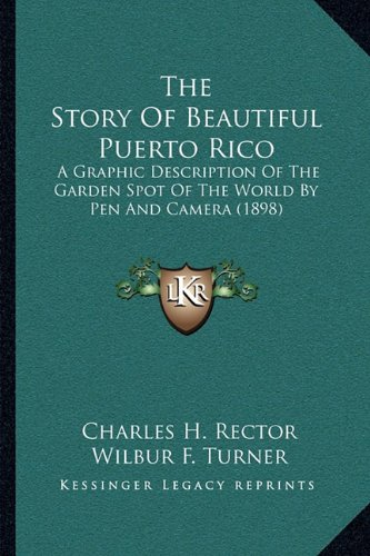 The Story of Beautiful Puerto Rico: A Graphic Description of the Garden Spot of the World by Pen and Camera (1898)
