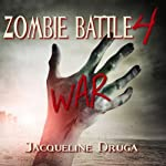Zombie Battle 4: War (       UNABRIDGED) by Jacqueline Druga Narrated by Andrew Wehrlen