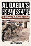 Al Qaedas Great Escape: The Military and the Media on Terrors Trail