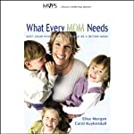 What Every Mom Needs | Elisa Morgan,Carol Kuykendall (MOPS International)