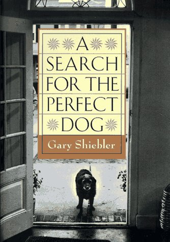 Search for the Perfect Dog, A, Gary Shiebler
