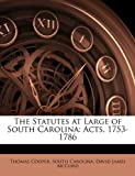 img - for The Statutes at Large of South Carolina: Acts, 1753-1786 book / textbook / text book