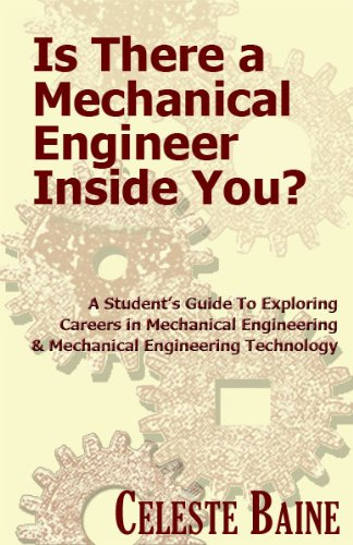 Is There a Mechanical Engineer Inside You?: A Student's Guide To Exploring Careers in Mechanical Engineering and Mechanical Engineering Technology