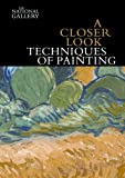 img - for A Closer Look: Techniques of Painting (National Gallery London) book / textbook / text book