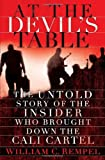 At the Devils Table: The Untold Story of the Insider Who Brought Down the Cali Cartel