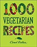 Carol Gelles 1000 Vegetarian Recipes (1,000 Recipes)