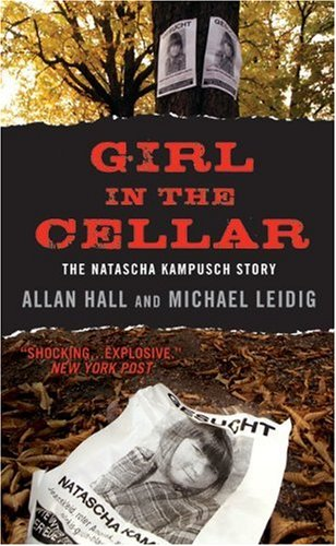 Girl in the Cellar: The Natascha Kampusch Story, Allan Hall, Michael Leidig
