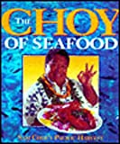 img - for The Choy of Seafood, Sam Choy's Pacific Harvest book / textbook / text book