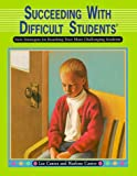Succeeding with Difficult Students: New Strategies for Reaching Your Most Challenging Students (0939007525) by Canter, Lee