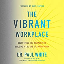 The Vibrant Workplace: Overcoming the Obstacles to Building a Culture of Appreciation | Livre audio Auteur(s) : Paul White Narrateur(s) : Steven Menasche