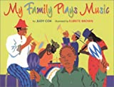 img - for My Family Plays Music (Coretta Scott King/John Steptoe Award for New Talent. Illustrator (Awards)) book / textbook / text book