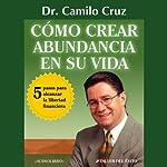 Como crear abundancia en su vida: 5 pasos para alcanzar la libertad financiera | Camilo Cruz