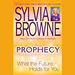 Prophecy: What the Future Holds for You | Sylvia Browne,Lindsay Harrison