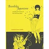 Beardsley, Japonisme, and the Perversion of the Victorian Ideal ~ Linda Gertner Zatlin