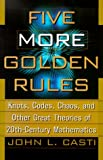 img - for Five More Golden Rules: Knots, Codes, Chaos and Other Great Theories of 20th-Century Mathematics book / textbook / text book
