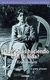 Que estas haciendo con tu vida/ What Are you Doing With Your Life: What Are You Doing With Your Life? Teen Books on Living (Spanish Edition)