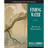 Finding Water: The Art of Perseverance (Artist's Way)by Julia Cameron