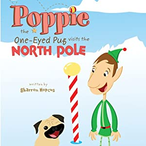 Poppie the One-Eyed Pug Visits the North Pole | [Sharron Hopcus]