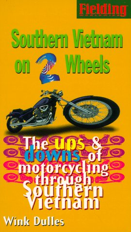 Fielding's Southern Vietnam on Two Wheels: The Ups & Downs of Solo Motorcycling Through Exotica