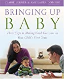 img - for Bringing Up Baby: Three Steps To Making Good Decisions In Your Child's First Years book / textbook / text book
