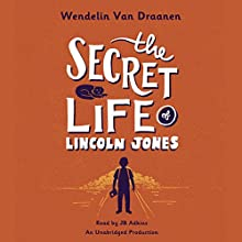 The Secret Life of Lincoln Jones Audiobook by Wendelin Van Draanen Narrated by JB Adkins